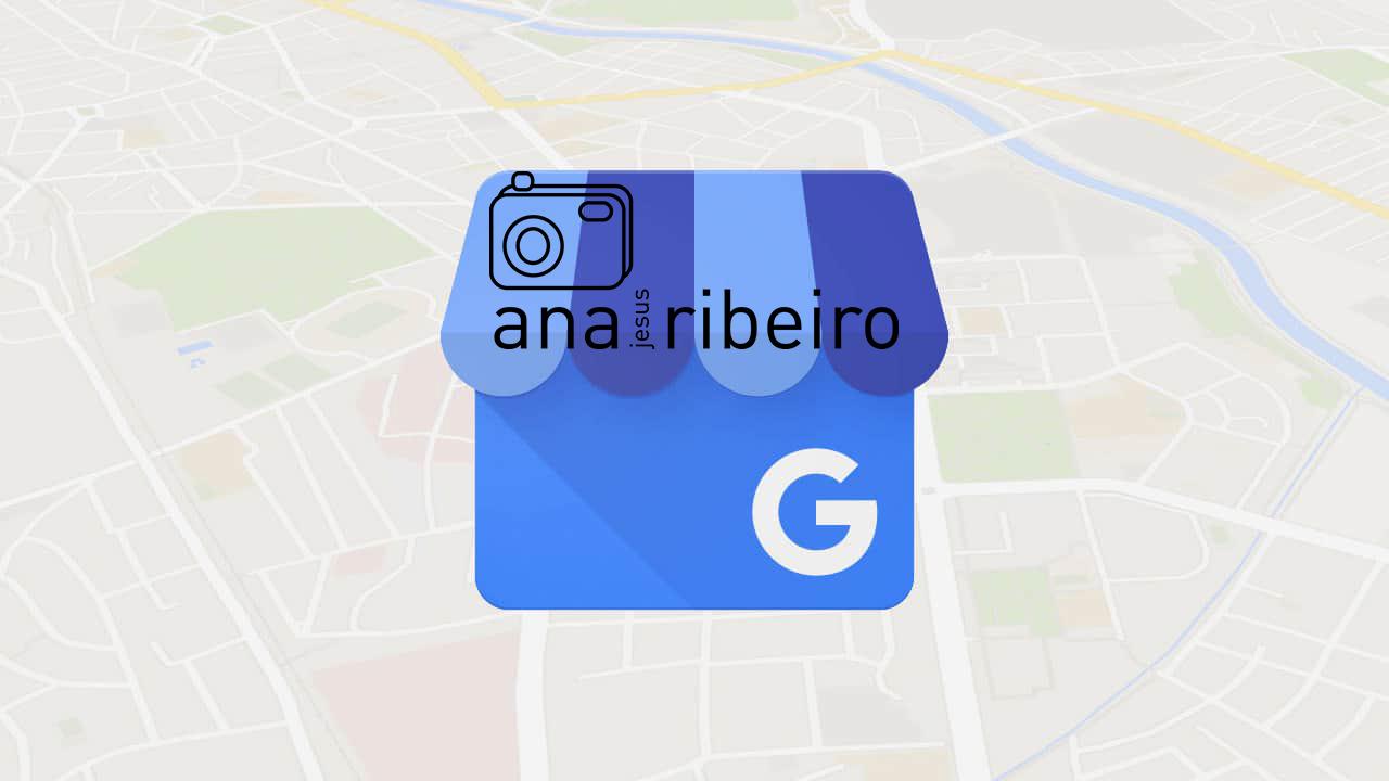 GOOGLE MY BUSINESS de Ana Jesus Ribeiro I Contato Geral/Principal:
